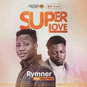 Rymner - Super Love (Ft. Afezi Perry)